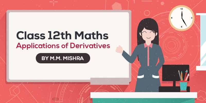 Class 12th MATHS | Applications of Derivatives