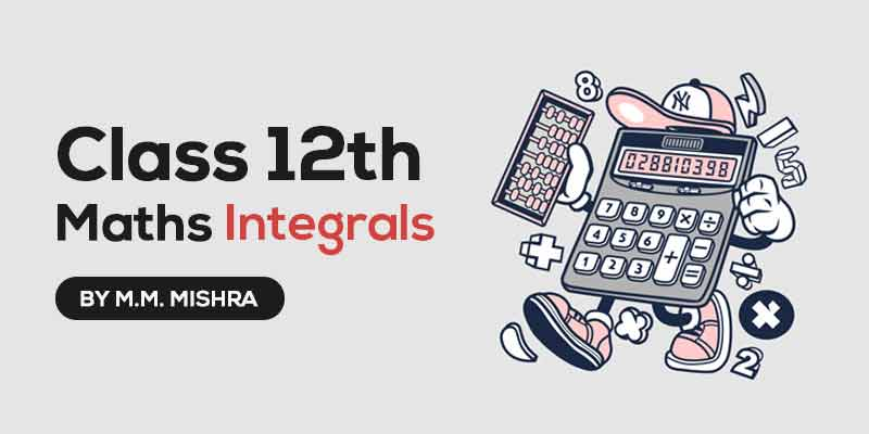 Class 12th MATHS | Integrals