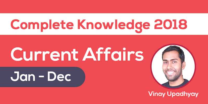 Current Affairs - Jan to Dec 2018