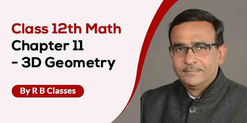Class 12th Math | Chapter 11 - 3D Geometry