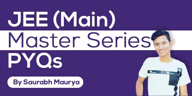 JEE(Main) Master Series : PYQs