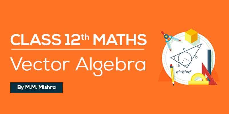 Class 12th MATHS   Vector Algebra