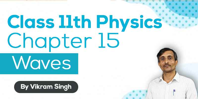 Class 11th Physics | Chapter 15 Waves