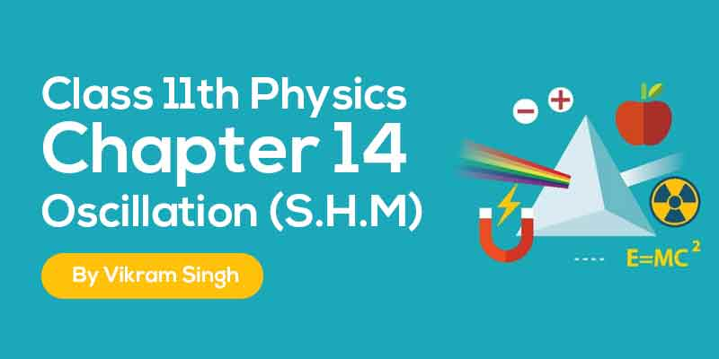 Class 11th Physics | Chapter 14 Oscillation (S.H.M)