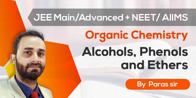 Alcohols, Phenols and Ethers - JEE Main + Advanced / NEET/ AIIMS