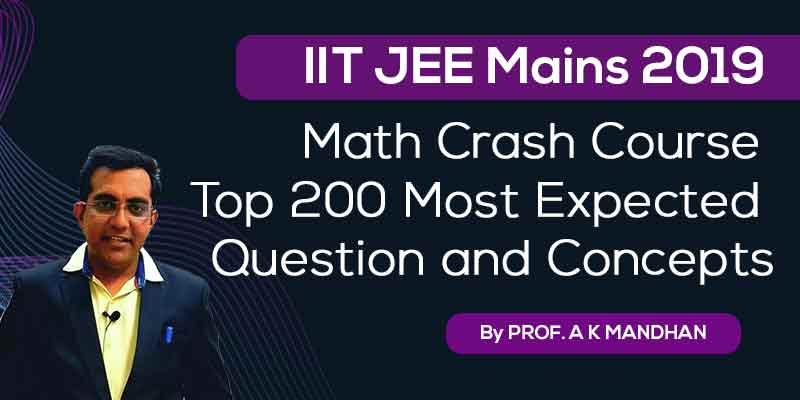 IIT JEE Mains 2019 - Maths Crash Course Top 200 Most Expected Questions and Concepts