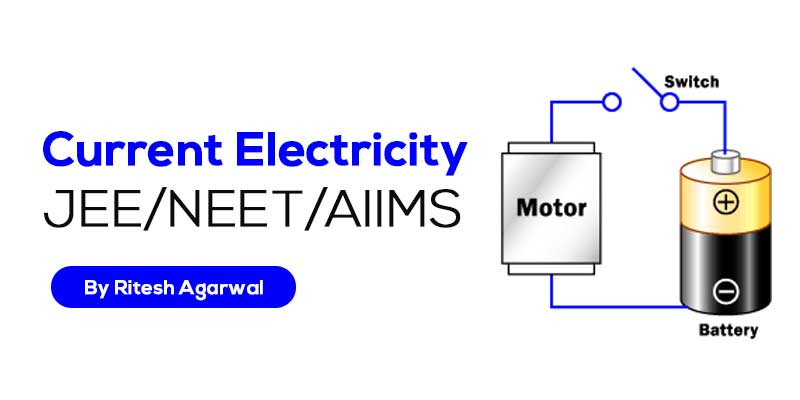 Current Electricity (JEE MAIN & ADVANCED + NEET/AIIMS)