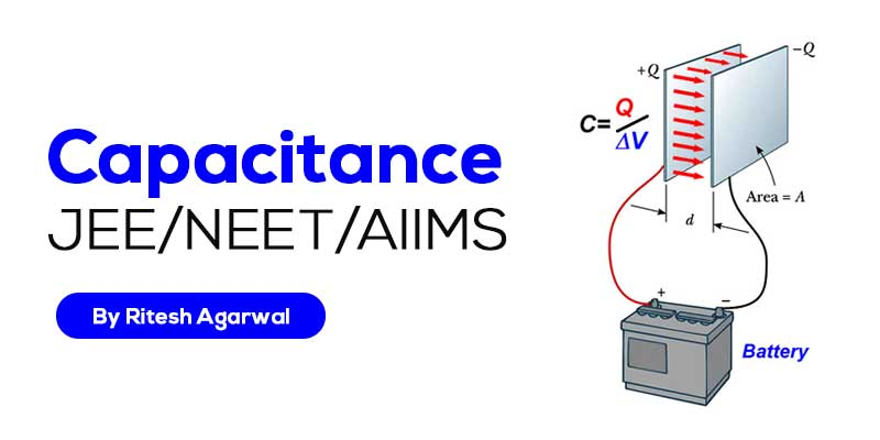Capacitance (JEE MAIN & ADVANCED + NEET/AIIMS)