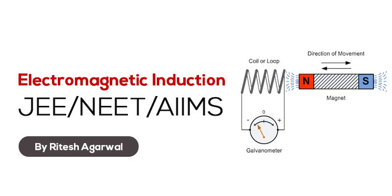 Electromagnetic Induction (JEE MAIN & ADVANCED + NEET/AIIMS)