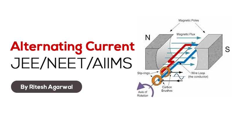 Alternating Current (JEE MAIN & ADVANCED + NEET/AIIMS)