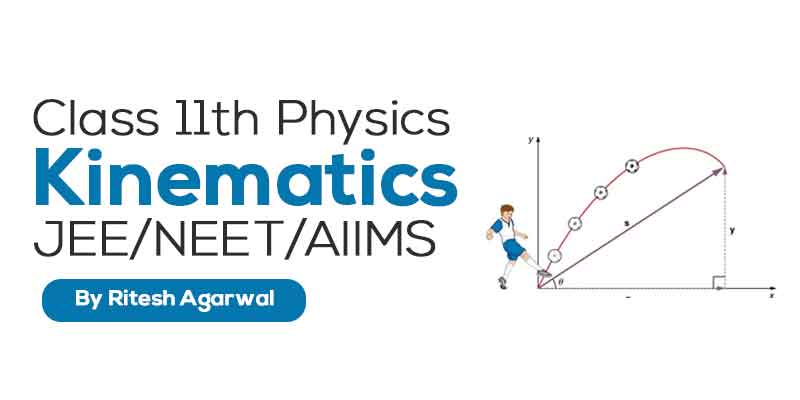 Kinematics (JEE MAIN & ADVANCED + NEET/AIIMS)