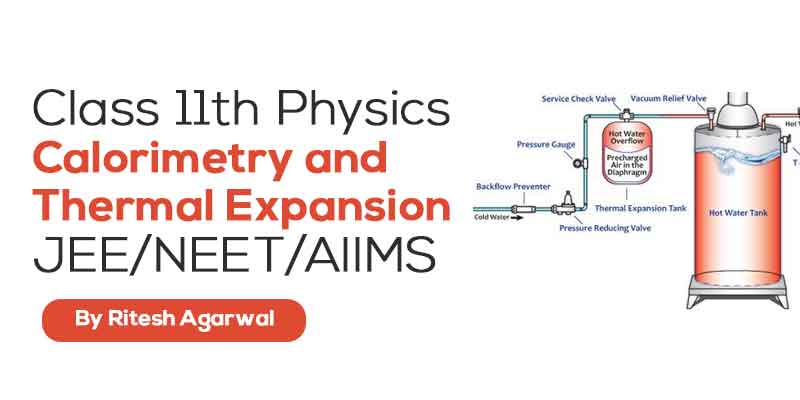 Calorimetry and Thermal Expansion (JEE MAIN & ADVANCED + NEET/AIIMS)