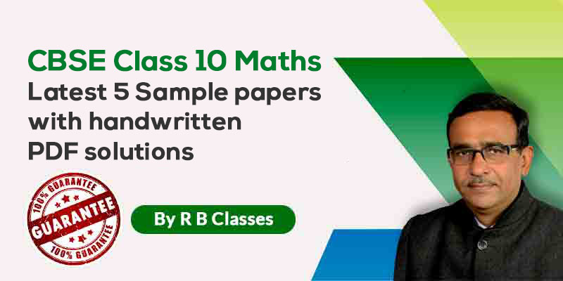 Class 10th Maths - 5 Sample Papers with Video and Handwritten PDF Solutions