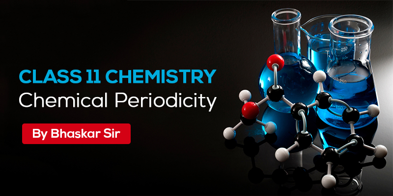 Class 11 Chemistry - Chemical Periodicity