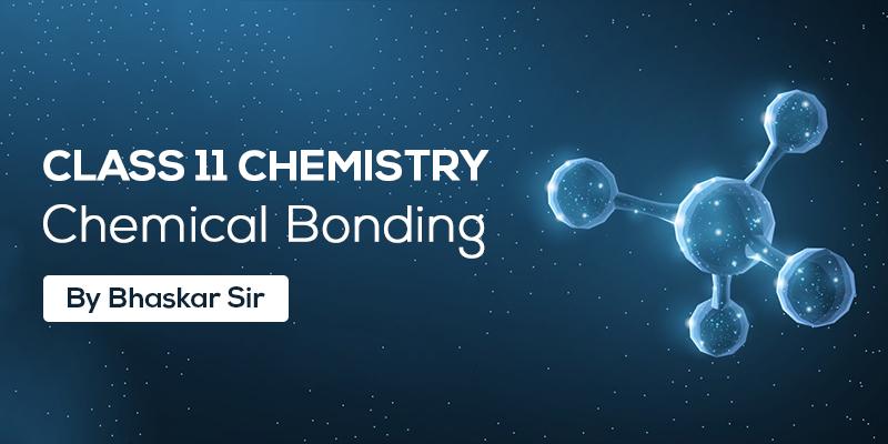 Class 11 Chemistry - Chemical Bonding