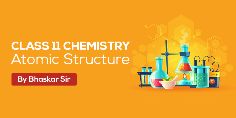 Class 11 Chemistry - Atomic Structure