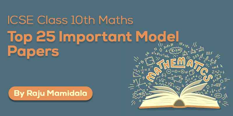 Class X ICSE Maths Top 25 Important Model Papers