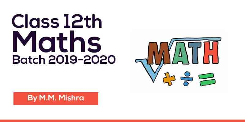 Class 12th MATHS Batch 2019-2020
