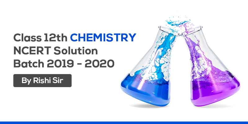 Class 12th Chemistry - NCERT Solution