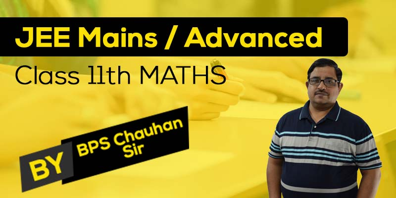 Full Course For Class 11 Maths (JEE Mains/Advanced)