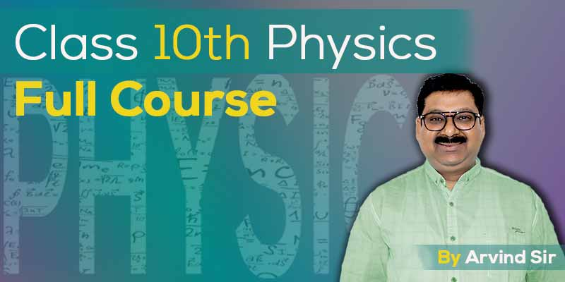 Class 10th Physics Full Course by Arvind Sir