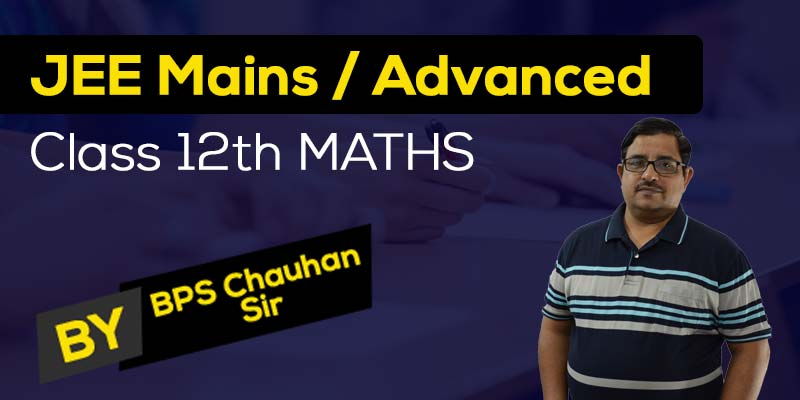 Full Course For Class 12 Maths (JEE Mains/Advanced)