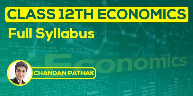 Class 12th Economics Full Syllabus