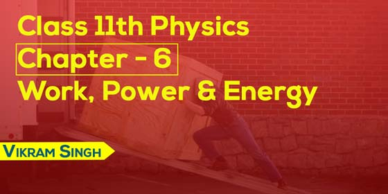 Class 11th Physics | Chapter 6 - Work , Energy And Power
