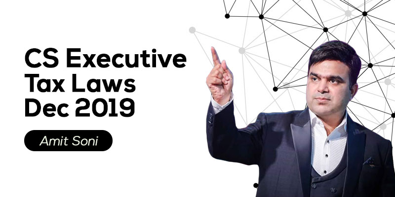 CS Executive | Tax Laws | Dec 2019