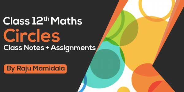Class XII Maths Circle Class Notes + Assignments