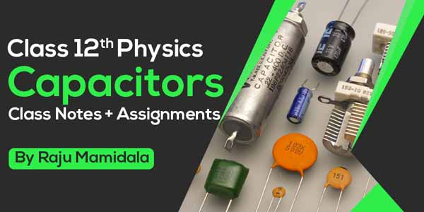 Class Xii Physics Capacitors Class Notes + Assignments