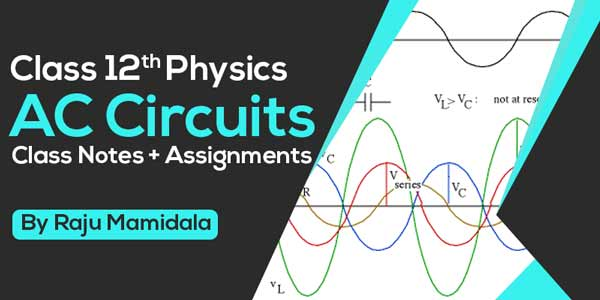 Class XII Physics AC Circuits Class Notes + Assignments