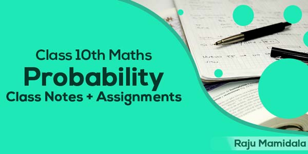 Class X CBSE Maths - Probability Class Notes with Assignments