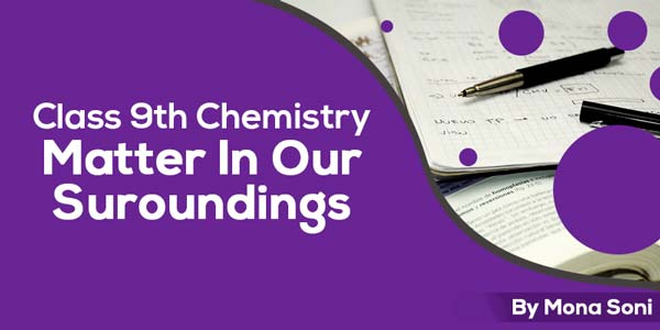 Class 9 Chemistry Matter In Our Surroundings Note