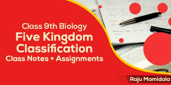 Class IX ICSE Biology - Five Kingdom Classification Study Material along with Assignments