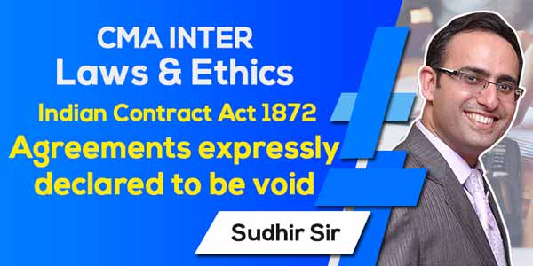 CMA Inter | Law & Ethics | Business Law | Indian Contract Act 1872 | Agreements expressly declared to be void
