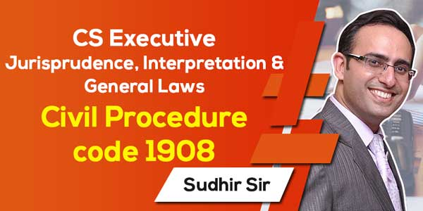 CS Executive   Jurisprudence, Interpretation & General Laws   Civil Procedure code 1908