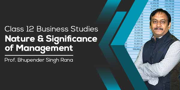 Class 12 Business Studies | Nature & Significance of Management