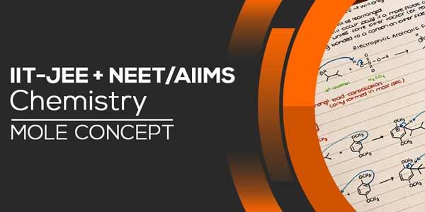 IIT-JEE (Mains/Advanced) & NEET/AIIMS - Chemistry - Mole Concept
