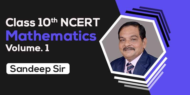 Class 10th NCERT Mathematics Vol. 1