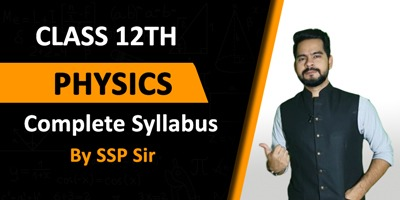 Class 12th Physics Complete Syllabus By SSP Sir