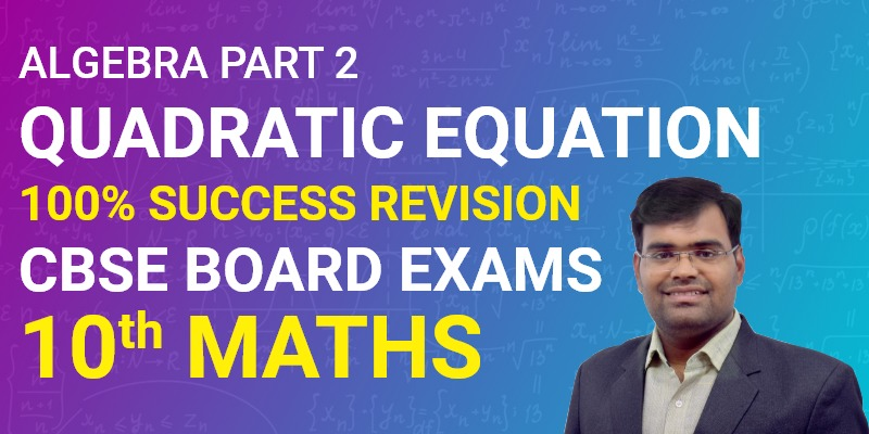 Algebra part 2 - Quadratic Equations   Class 10th Maths 100% success Revision