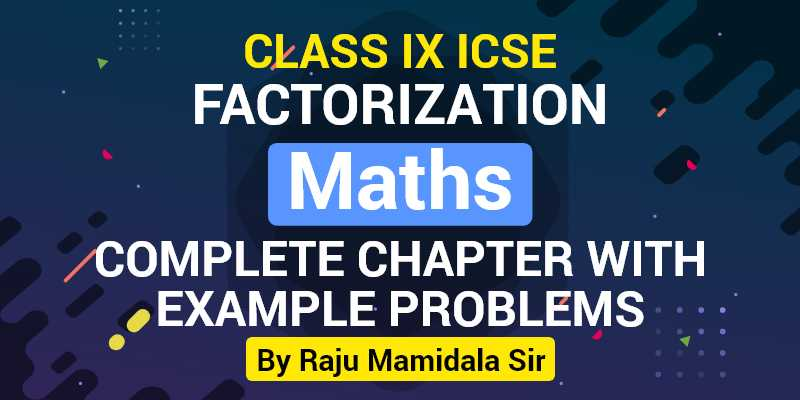 Class IX ICSE Maths Factorisation Complete Chapter with Example problems