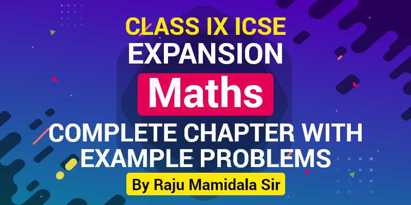 Class IX ICSE Maths Expansion Complete Chapter with Example problems