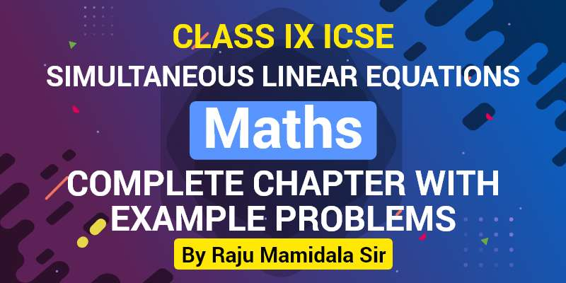 Class IX ICSE Maths Simultaneous Linear Equations Complete Chapter with Example problems