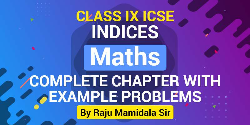 Class IX ICSE Maths Indices Complete Chapter with Example problems
