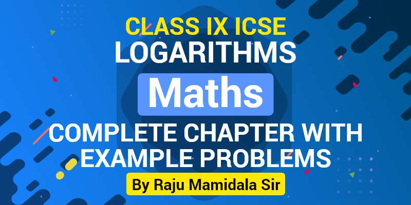 Class IX ICSE Maths Logarithms Complete Chapter with Example problems