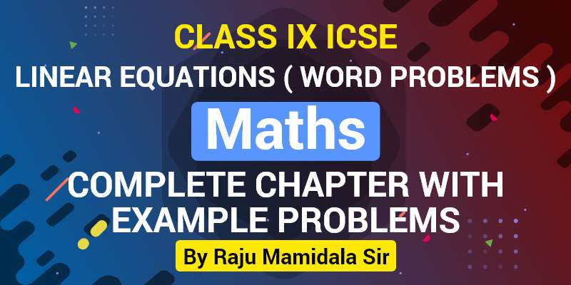 Class IX ICSE Maths Linear Equations Complete Chapter with Example problems