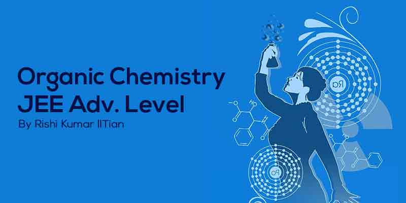 Organic Chemistry JEE ADVANCED Level