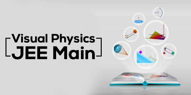 Visual Physics -  JEE Main